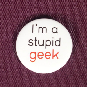 Badge I'm a stupid geek