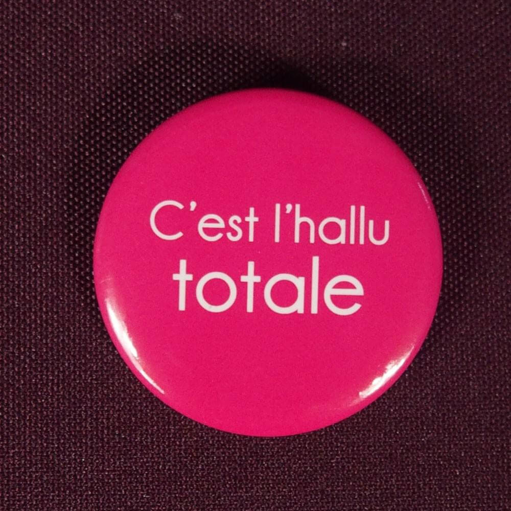 Badge C'est l'hallu totale